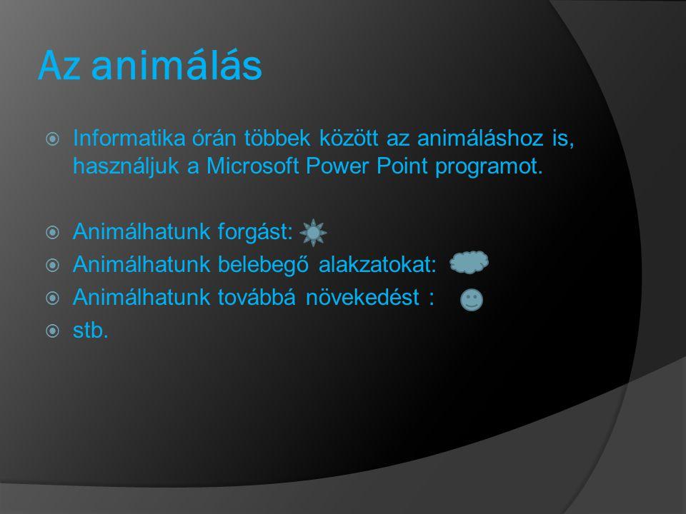 Az animálás Informatika órán többek között az animáláshoz is, használjuk a Microsoft Power Point programot.