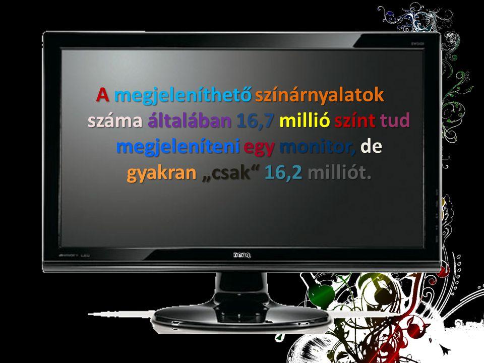 """A megjeleníthető színárnyalatok száma általában 16,7 millió színt tud megjeleníteni egy monitor, de gyakran """"csak 16,2 milliót."""