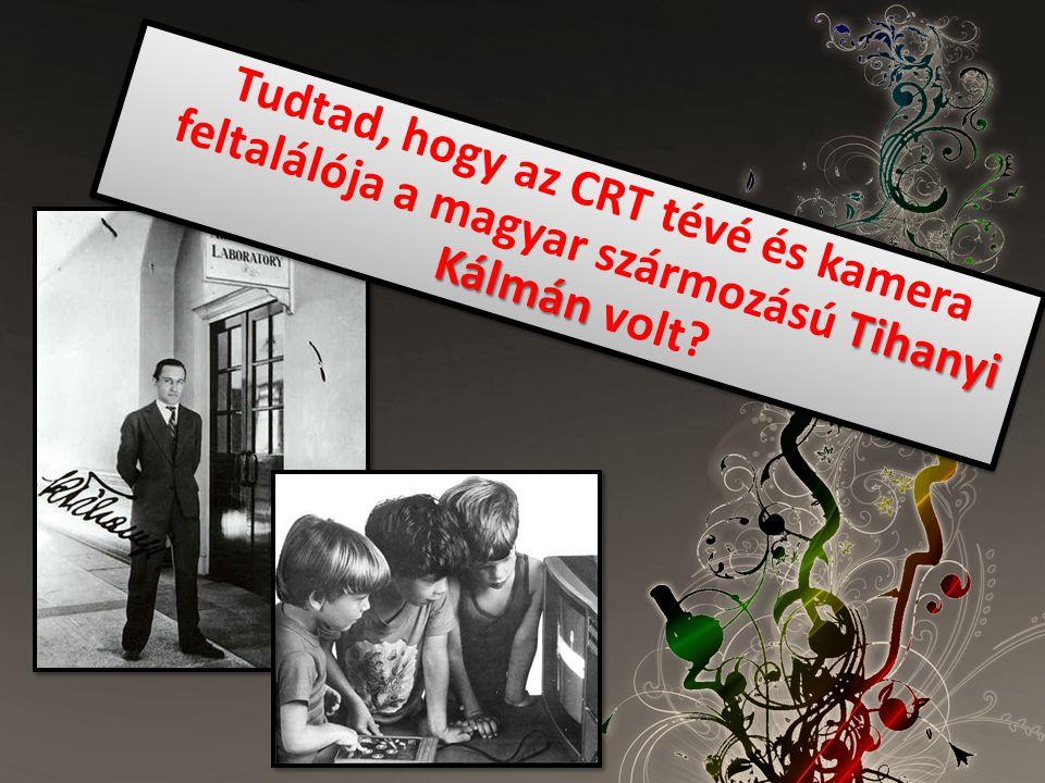 Tudtad, hogy az CRT tévé és kamera feltalálója a magyar szármozású Tihanyi Kálmán volt