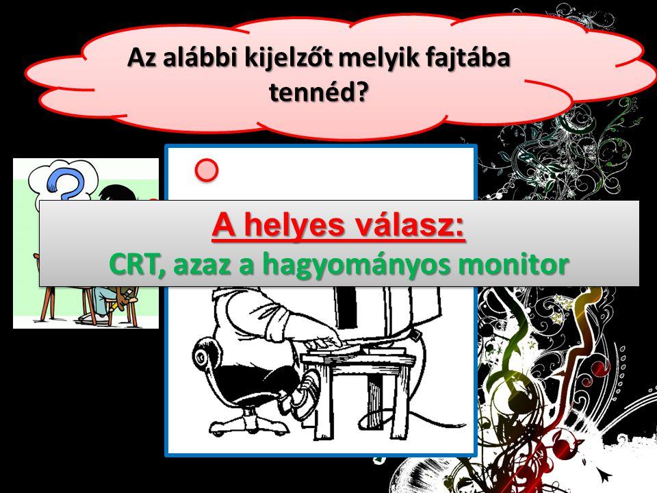 CRT, azaz a hagyományos monitor