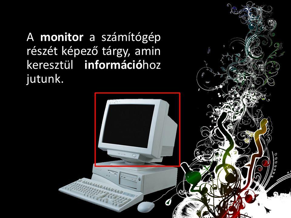 A monitor a számítógép részét képező tárgy, amin keresztül információhoz jutunk.