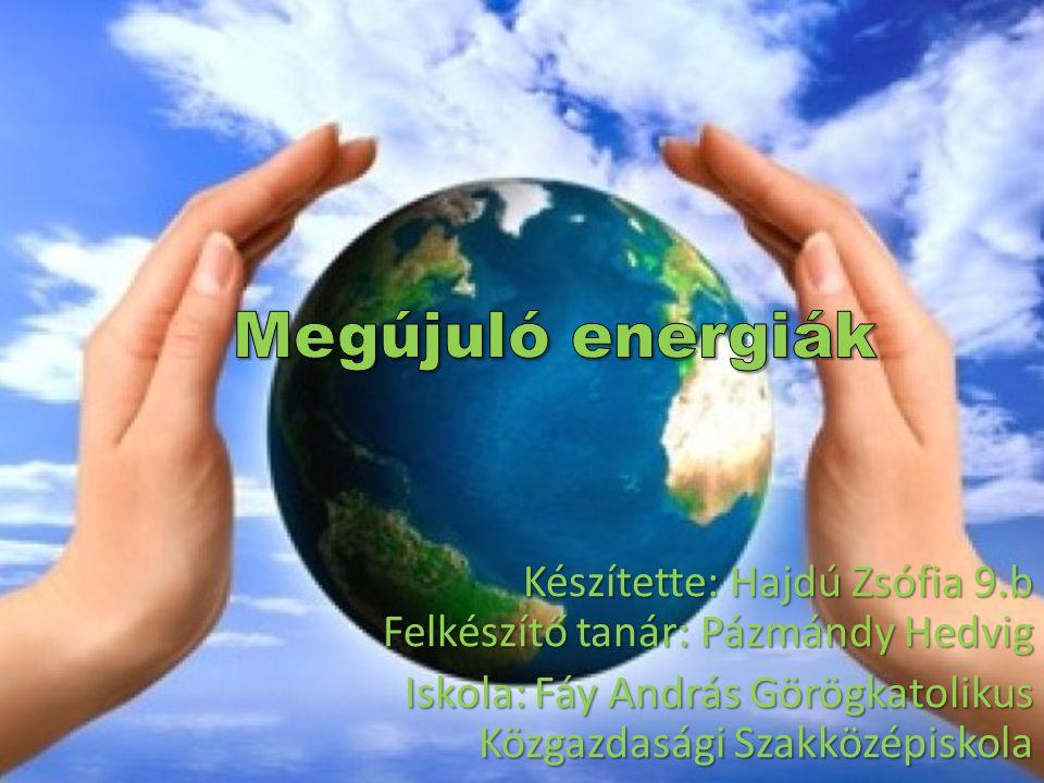 Megújuló energiák Készítette: Hajdú Zsófia 9.b Felkészítő tanár: Pázmándy Hedvig.