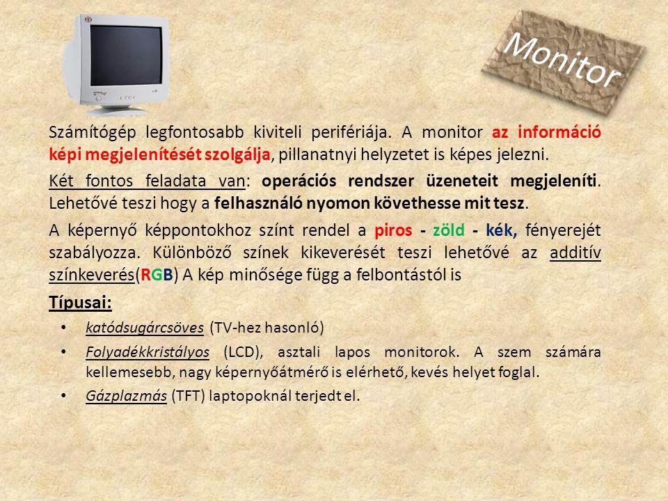 Monitor Számítógép legfontosabb kiviteli perifériája. A monitor az információ képi megjelenítését szolgálja, pillanatnyi helyzetet is képes jelezni.