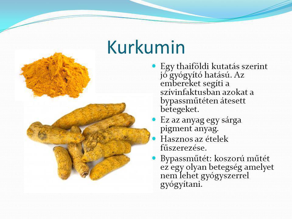 Kurkumin Egy thaiföldi kutatás szerint jó gyógyító hatású. Az embereket segíti a szívinfaktusban azokat a bypassműtéten átesett betegeket.