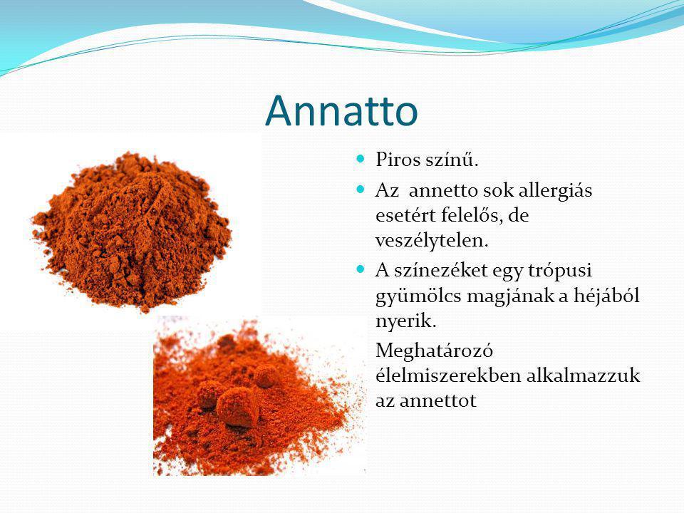 Annatto Piros színű. Az annetto sok allergiás esetért felelős, de veszélytelen. A színezéket egy trópusi gyümölcs magjának a héjából nyerik.