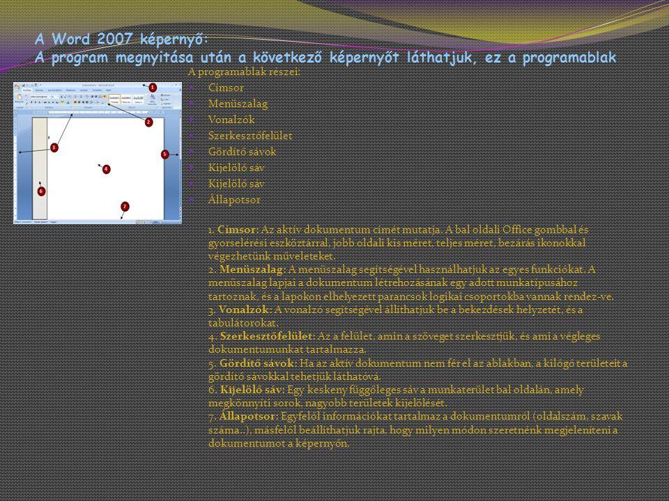 A Word 2007 képernyő: A program megnyitása után a következő képernyőt láthatjuk, ez a programablak