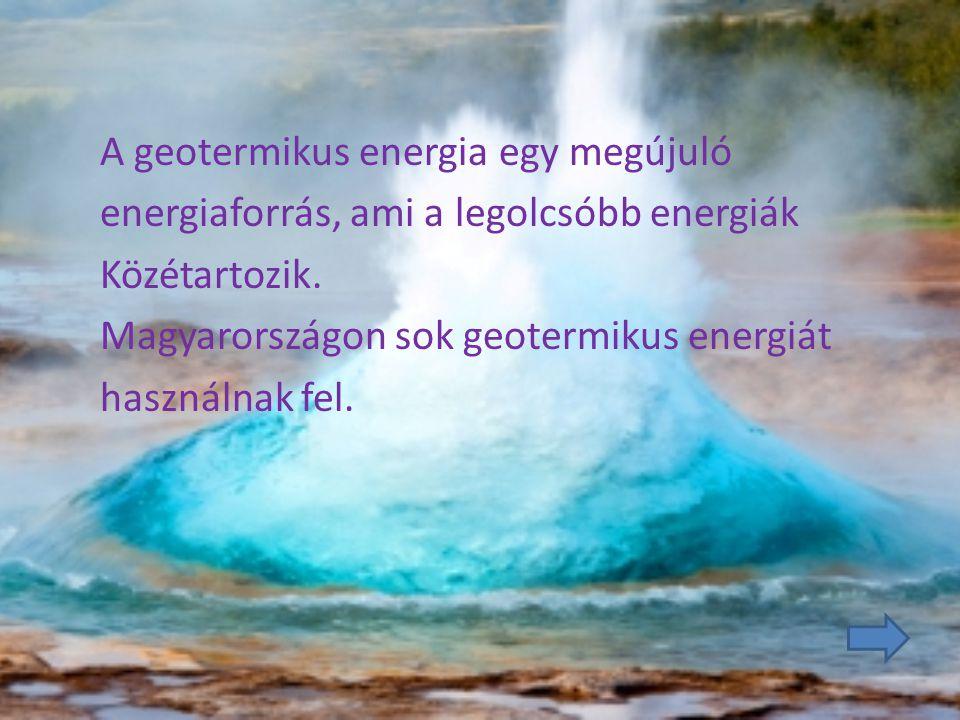 A geotermikus energia egy megújuló energiaforrás, ami a legolcsóbb energiák Közétartozik.