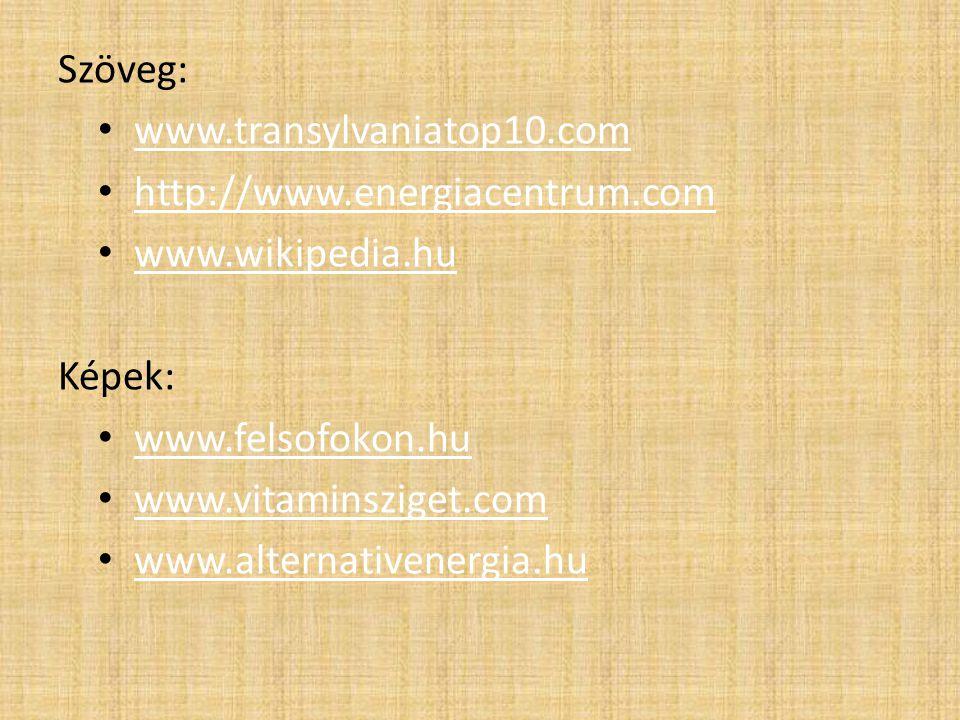 Szöveg: www.transylvaniatop10.com. http://www.energiacentrum.com. www.wikipedia.hu. Képek: www.felsofokon.hu