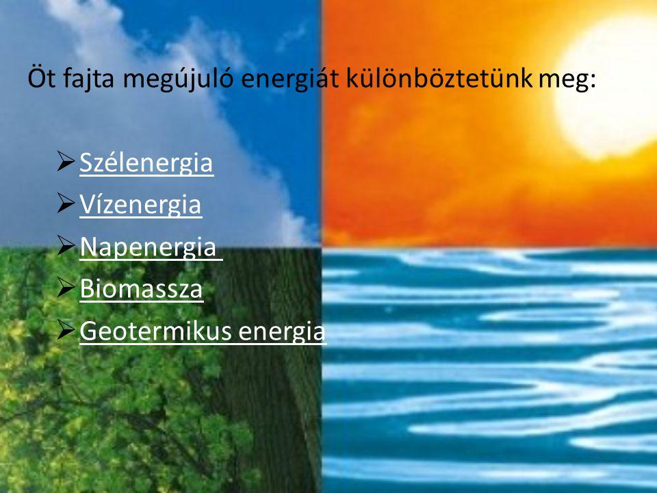 Öt fajta megújuló energiát különböztetünk meg: