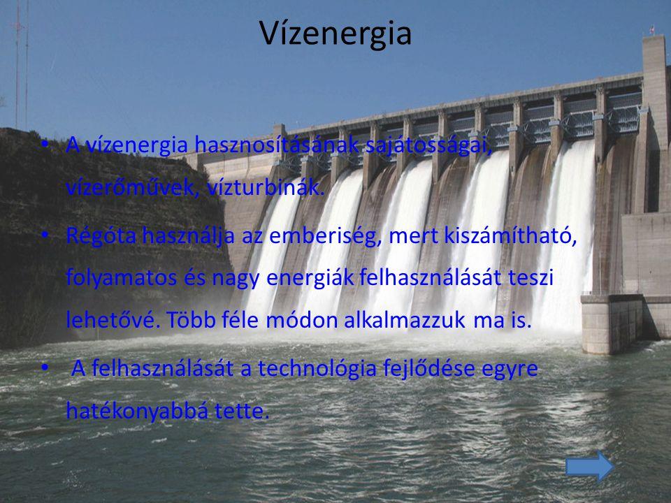 Vízenergia A vízenergia hasznosításának sajátosságai, vízerőművek, vízturbinák.