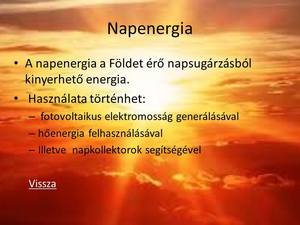 Napenergia A napenergia a Földet érő napsugárzásból kinyerhető energia. Használata történhet: fotovoltaikus elektromosság generálásával.