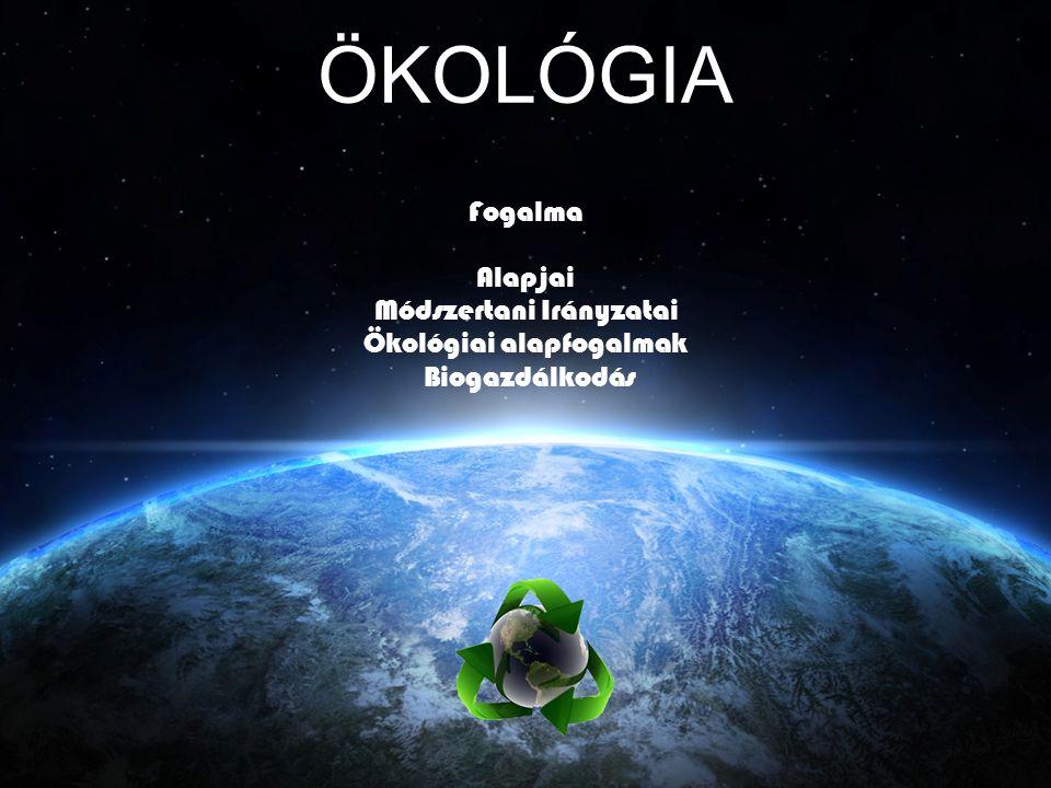 ÖKOLÓGIA Fogalma Alapjai Módszertani Irányzatai Ökológiai alapfogalmak