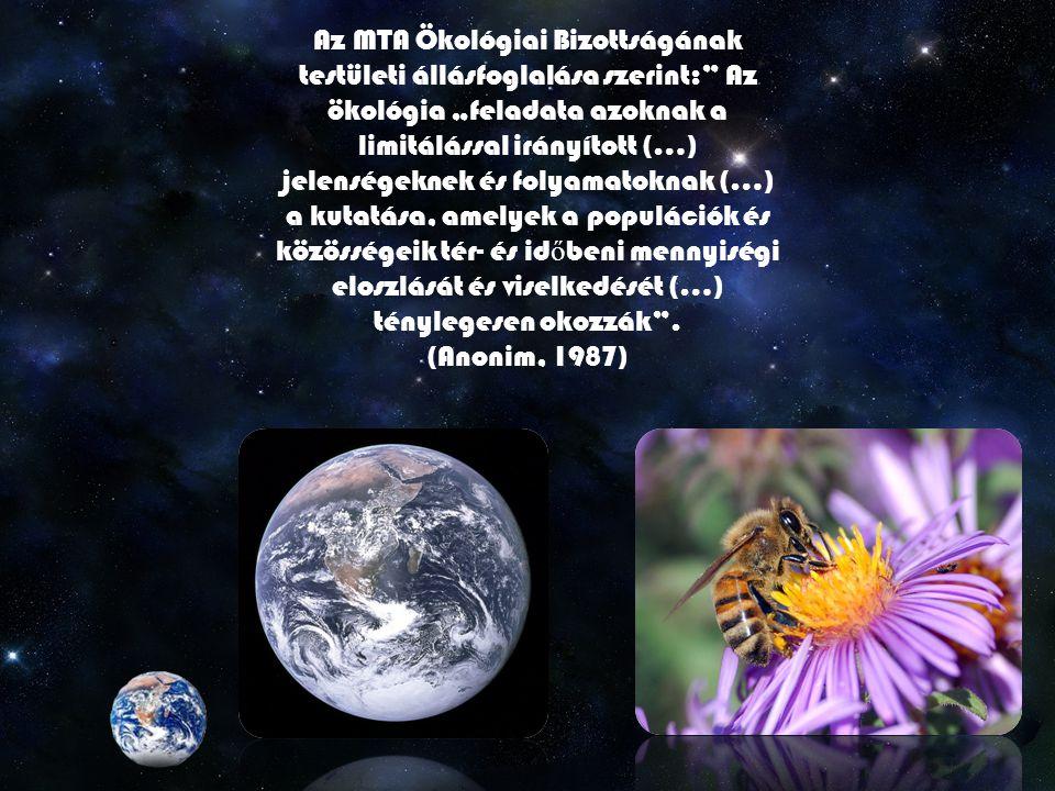 """Az MTA Ökológiai Bizottságának testületi állásfoglalása szerint: Az ökológia """"feladata azoknak a limitálással irányított (…) jelenségeknek és folyamatoknak (…) a kutatása, amelyek a populációk és közösségeik tér- és időbeni mennyiségi eloszlását és viselkedését (…) ténylegesen okozzák ."""
