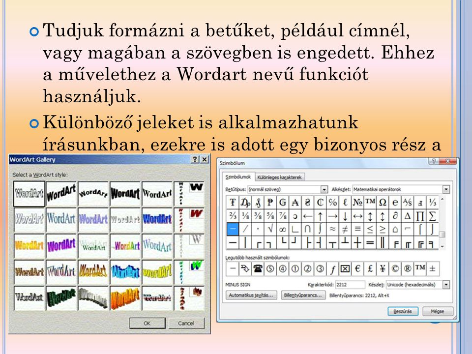 Tudjuk formázni a betűket, például címnél, vagy magában a szövegben is engedett. Ehhez a művelethez a Wordart nevű funkciót használjuk.