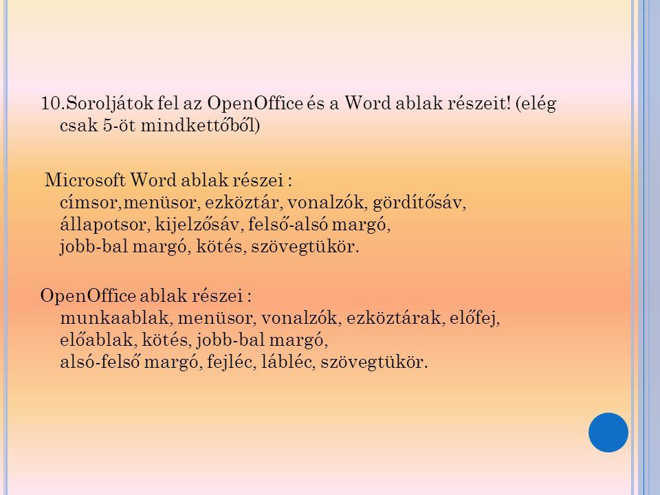 10. Soroljátok fel az OpenOffice és a Word ablak részeit