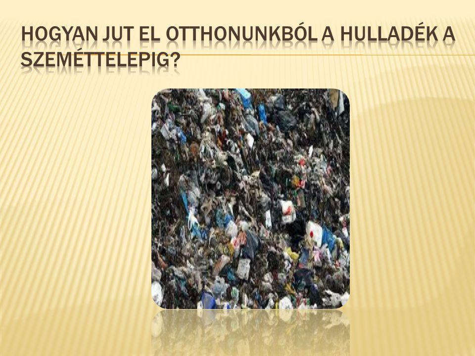 Hogyan jut el otthonunkból a hulladék a szeméttelepig