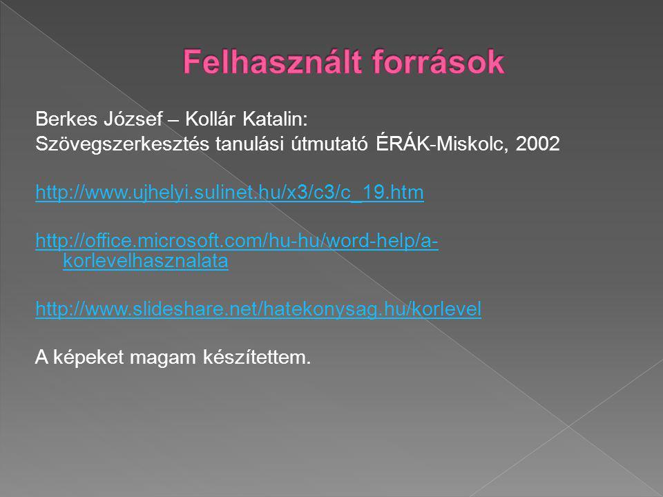 Felhasznált források Berkes József – Kollár Katalin: