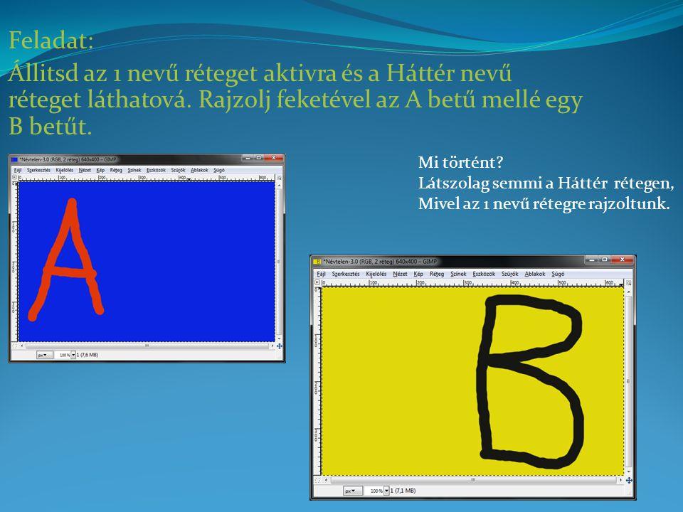 Feladat: Állitsd az 1 nevű réteget aktivra és a Háttér nevű réteget láthatová. Rajzolj feketével az A betű mellé egy B betűt.