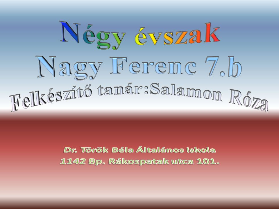 Négy évszak Nagy Ferenc 7.b Felkészítő tanár:Salamon Róza
