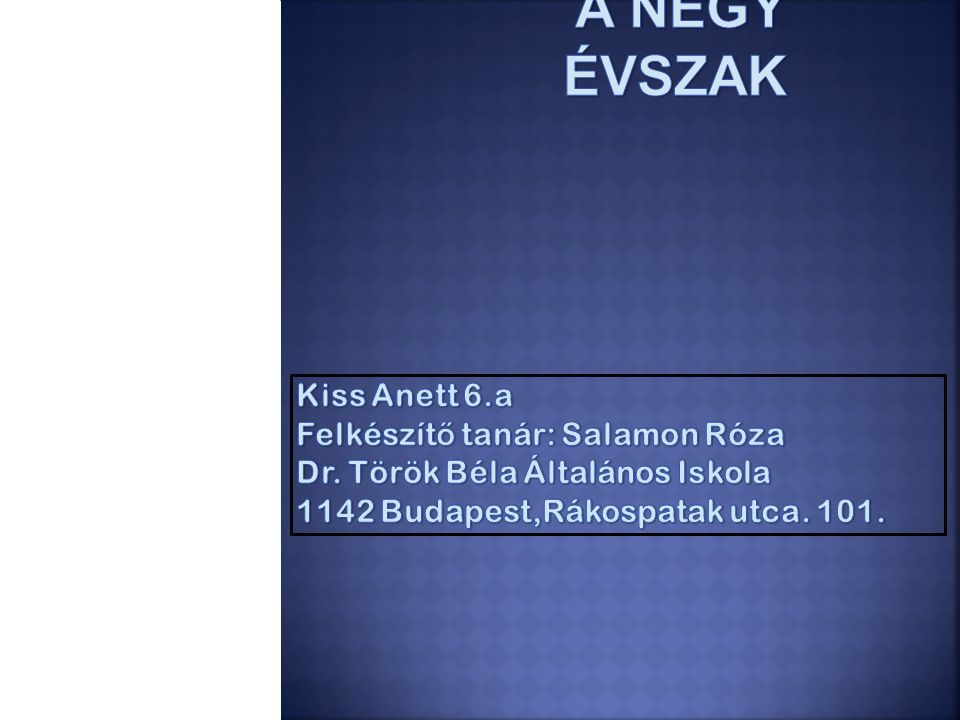 A NÉGY ÉVSZAK Kiss Anett 6.a Felkészítő tanár: Salamon Róza Dr.