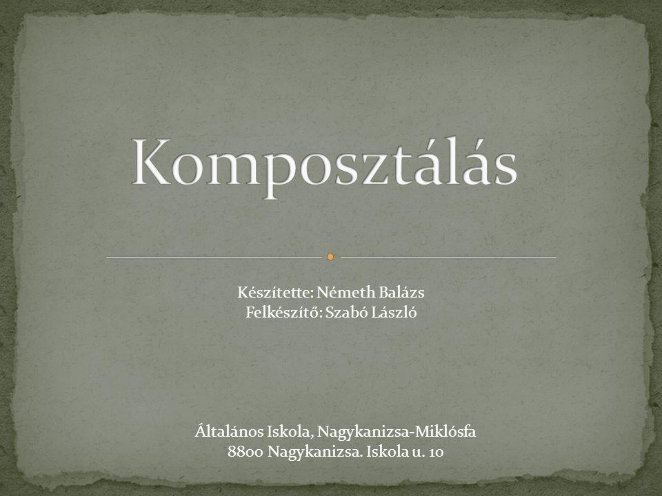 Komposztálás Készítette: Németh Balázs Felkészítő: Szabó László
