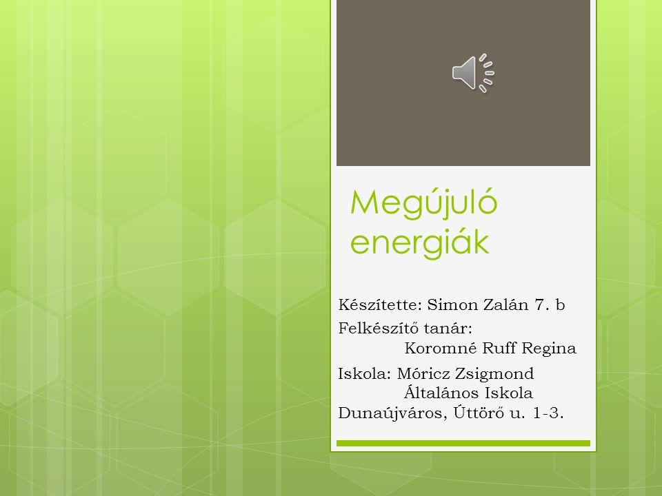 Megújuló energiák Készítette: Simon Zalán 7. b
