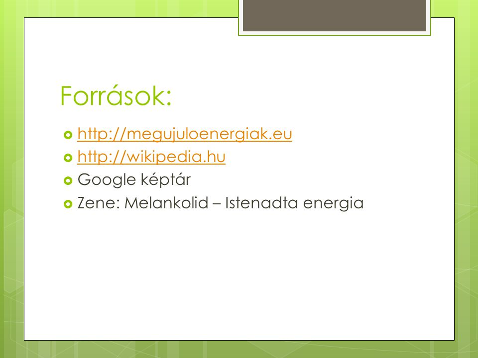Források: http://megujuloenergiak.eu http://wikipedia.hu Google képtár