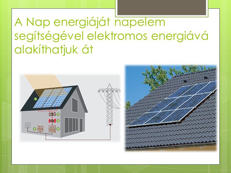 A Nap energiáját napelem segítségével elektromos energiává alakíthatjuk át