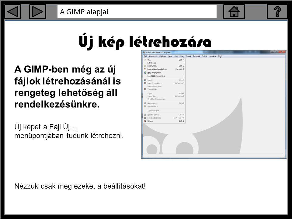 Új kép létrehozása A GIMP-ben még az új fájlok létrehozásánál is rengeteg lehetőség áll rendelkezésünkre.