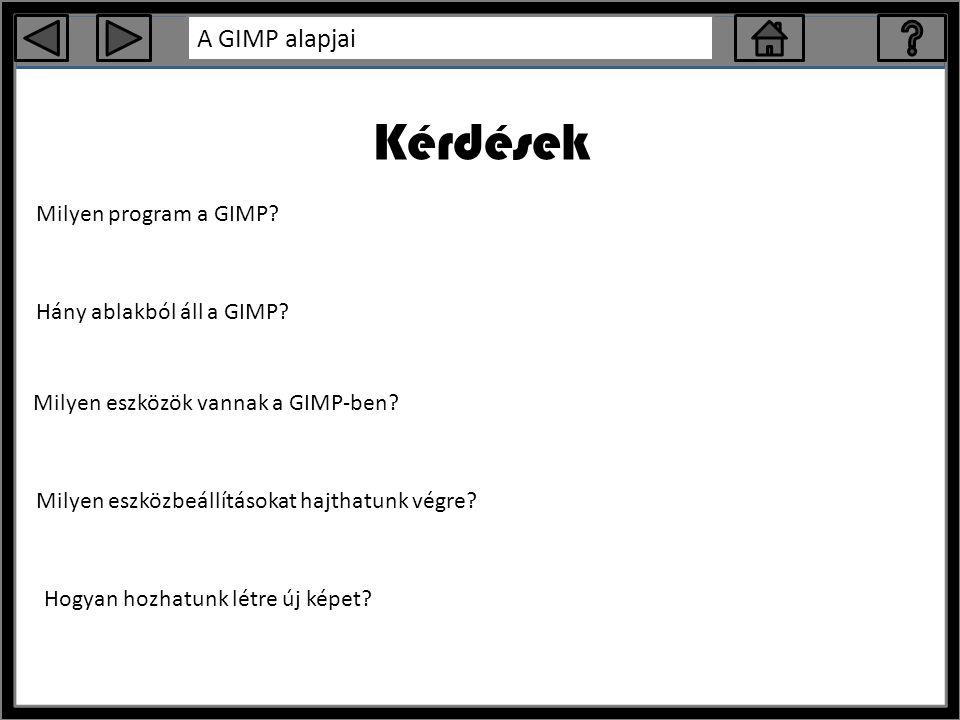 Kérdések Milyen program a GIMP Hány ablakból áll a GIMP