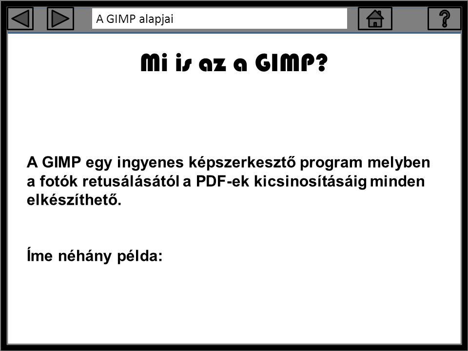 Mi is az a GIMP A GIMP egy ingyenes képszerkesztő program melyben a fotók retusálásától a PDF-ek kicsinosításáig minden elkészíthető.