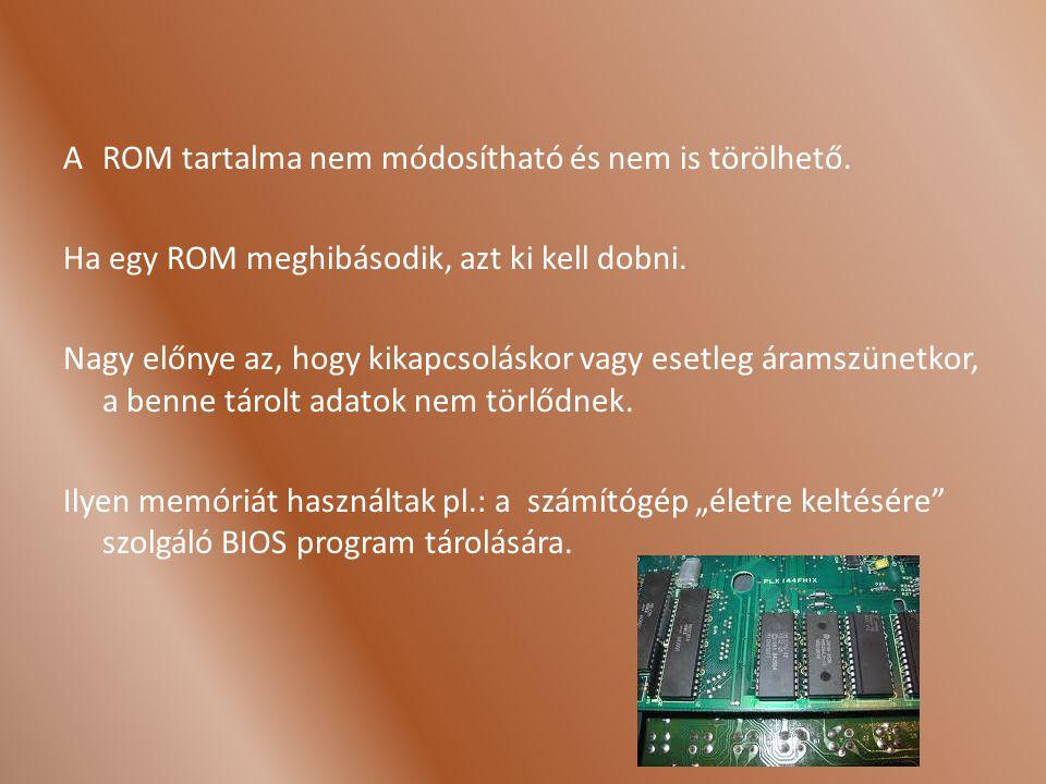 A ROM tartalma nem módosítható és nem is törölhető