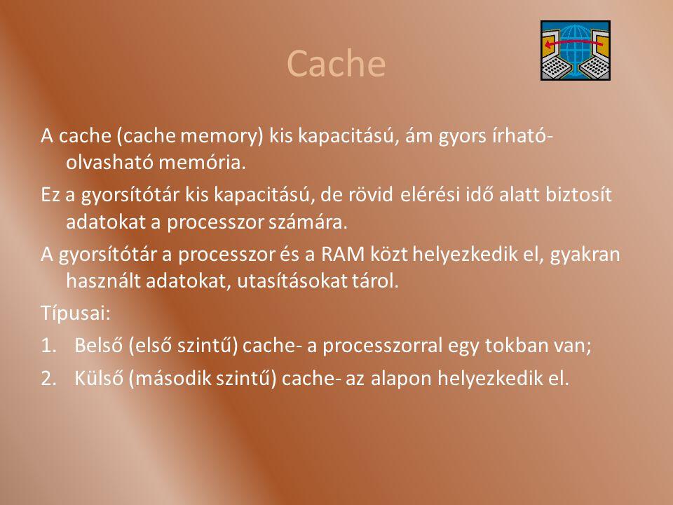 Cache A cache (cache memory) kis kapacitású, ám gyors írható-olvasható memória.