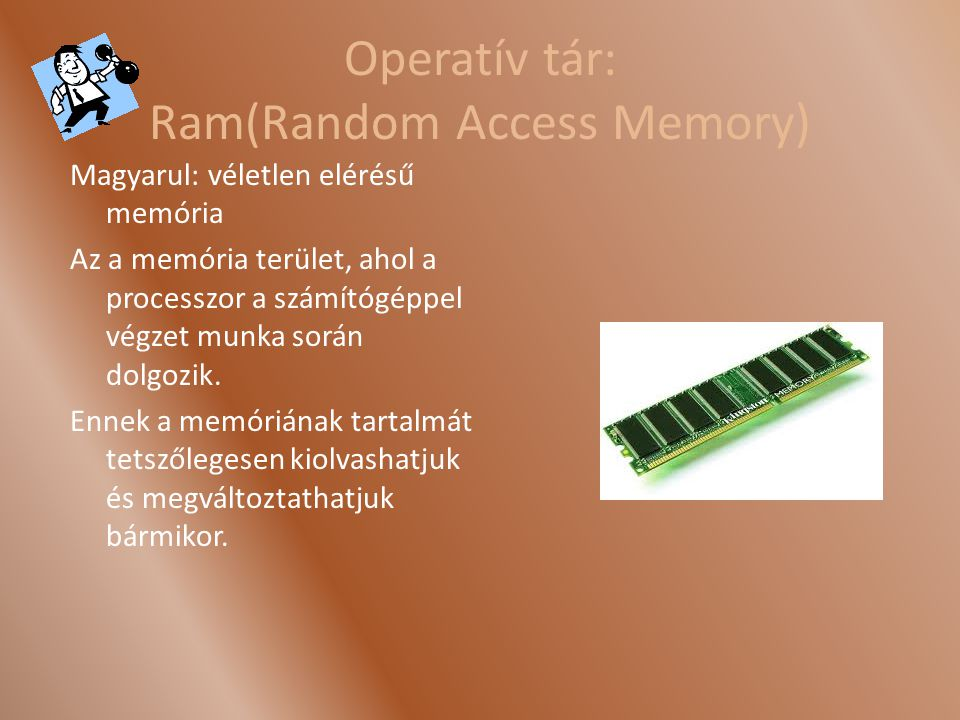 Operatív tár: Ram(Random Access Memory)