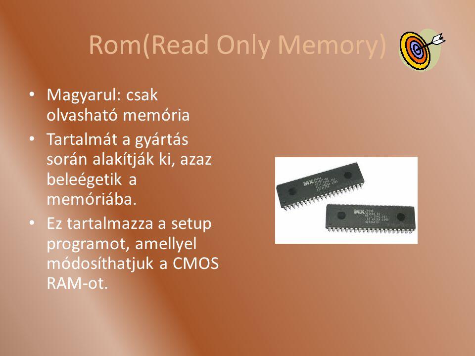 Rom(Read Only Memory) Magyarul: csak olvasható memória