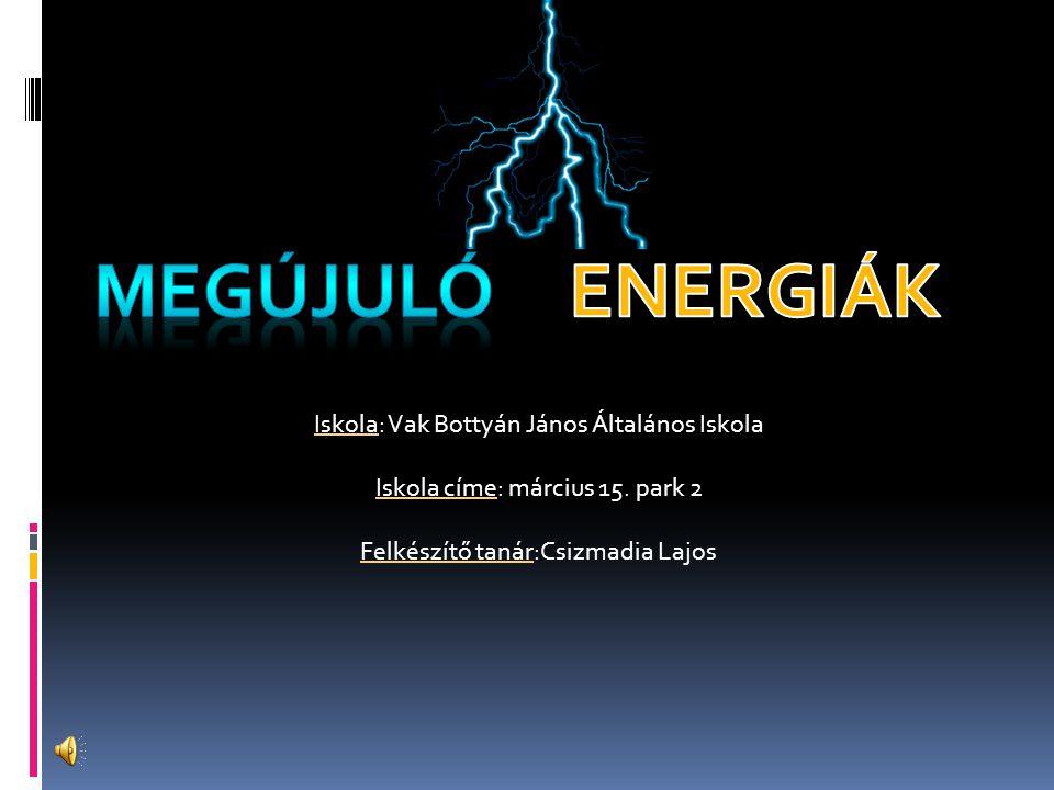 megújuló ENERGIÁK Iskola: Vak Bottyán János Általános Iskola