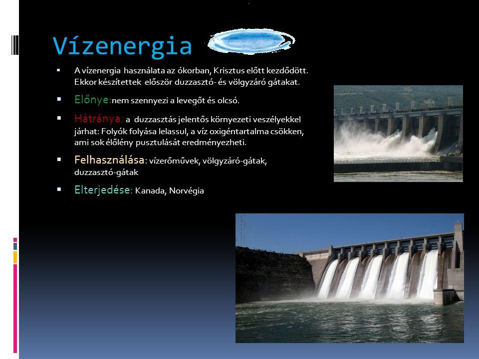 Vízenergia Előnye:nem szennyezi a levegőt és olcsó.