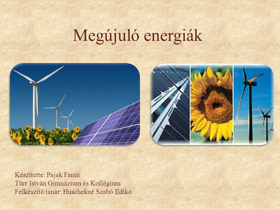 Megújuló energiák Készítette: Pajak Fanni