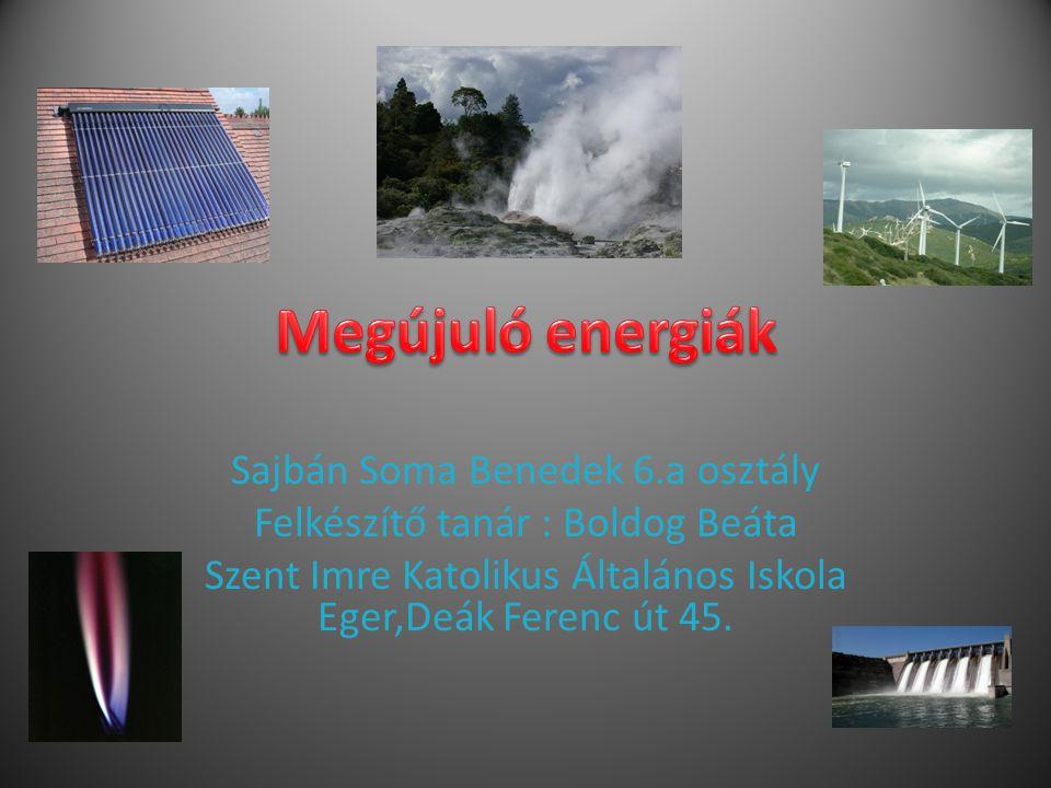Megújuló energiák Sajbán Soma Benedek 6.a osztály