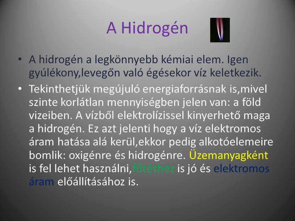 A Hidrogén A hidrogén a legkönnyebb kémiai elem. Igen gyúlékony,levegőn való égésekor víz keletkezik.