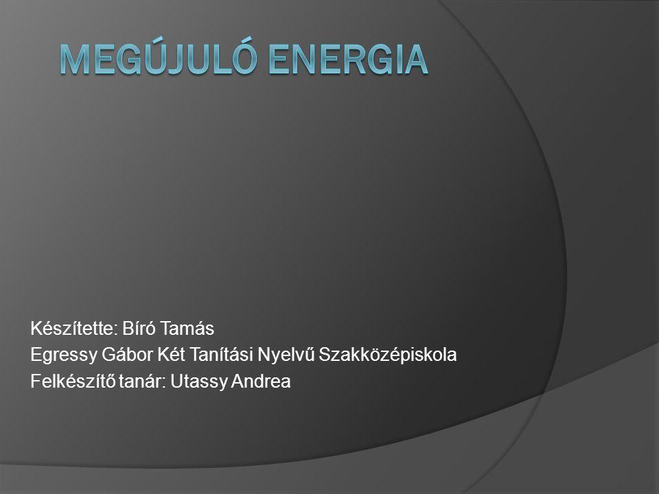Megújuló energia Készítette: Bíró Tamás