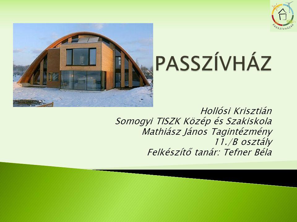 PASSZÍVHÁZ Hollósi Krisztián Somogyi TISZK Közép és Szakiskola