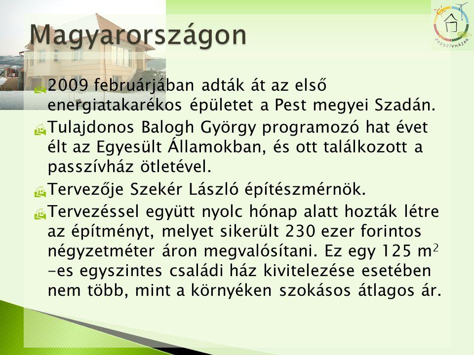 Magyarországon 2009 februárjában adták át az első energiatakarékos épületet a Pest megyei Szadán.