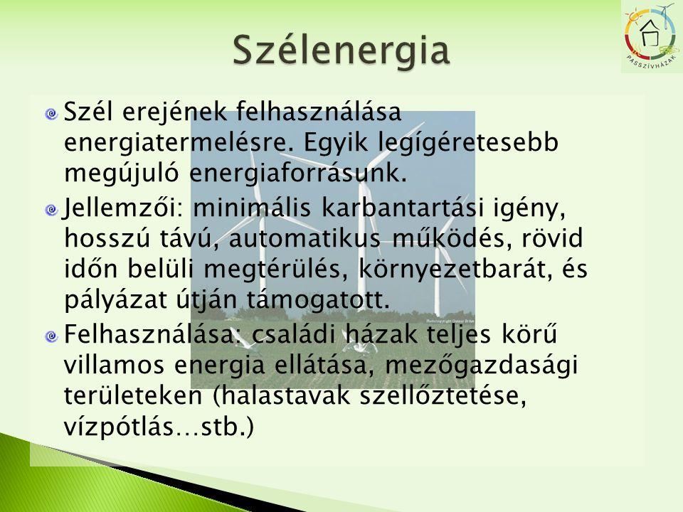 Szélenergia Szél erejének felhasználása energiatermelésre. Egyik legígéretesebb megújuló energiaforrásunk.
