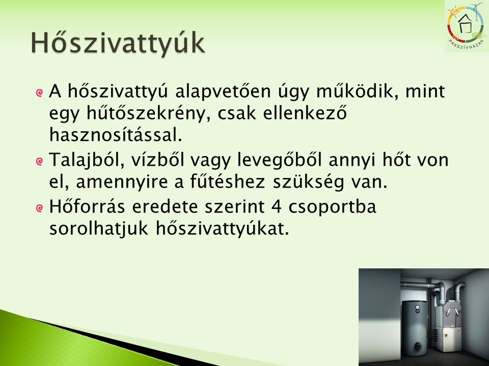 Hőszivattyúk A hőszivattyú alapvetően úgy működik, mint egy hűtőszekrény, csak ellenkező hasznosítással.