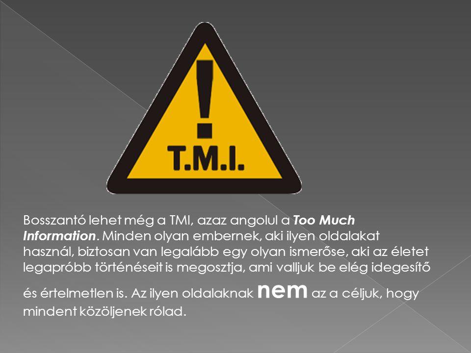 Bosszantó lehet még a TMI, azaz angolul a Too Much Information