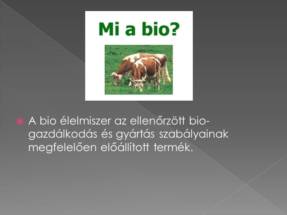 A bio élelmiszer az ellenőrzött bio- gazdálkodás és gyártás szabályainak megfelelően előállított termék.
