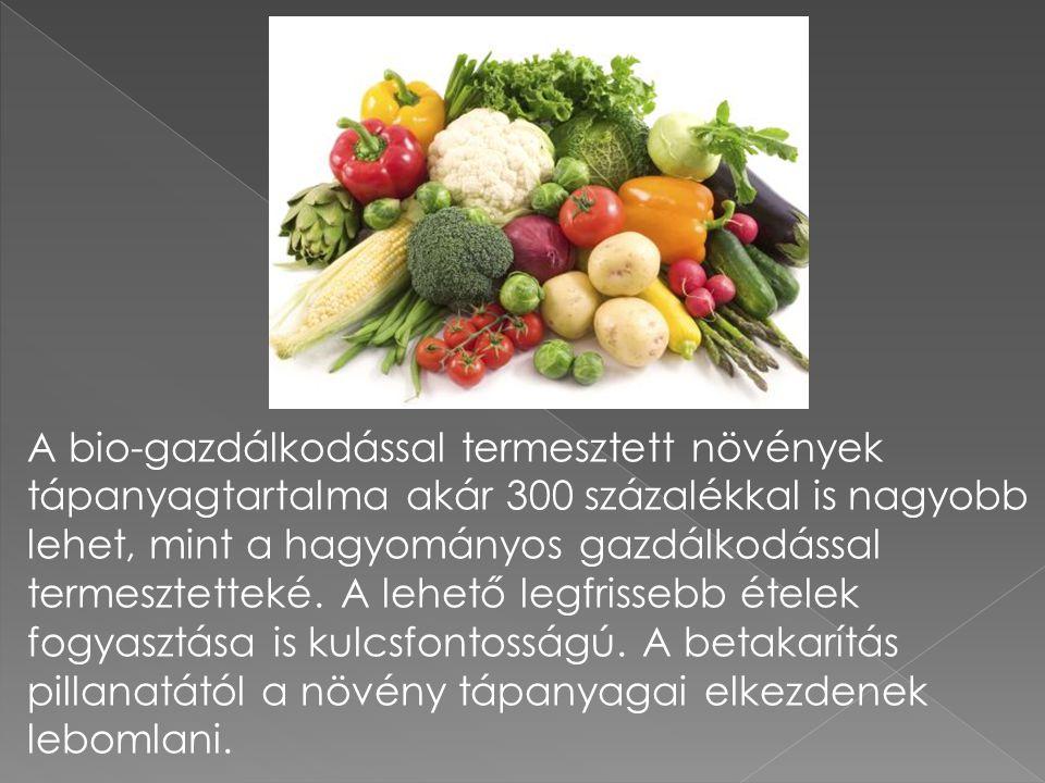 A bio-gazdálkodással termesztett növények tápanyagtartalma akár 300 százalékkal is nagyobb lehet, mint a hagyományos gazdálkodással termesztetteké.