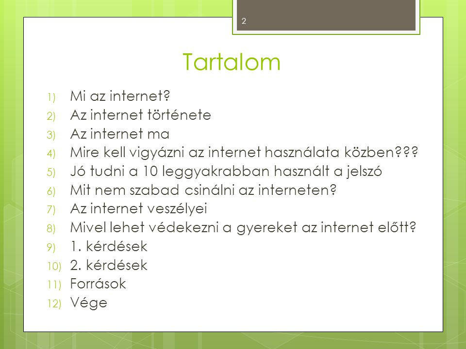 Tartalom Mi az internet Az internet története Az internet ma