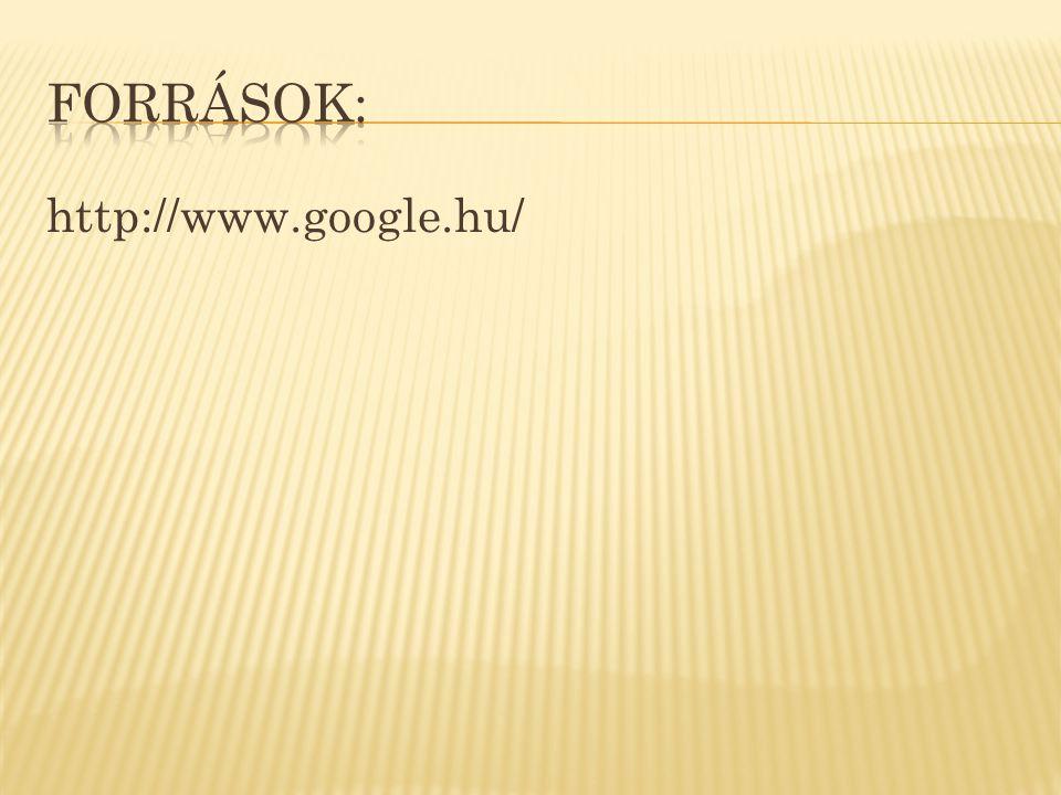 FORRÁSOK: http://www.google.hu/